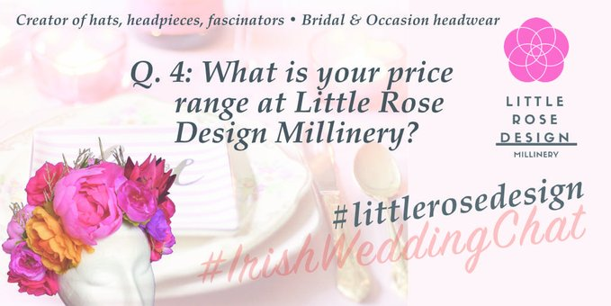 Q 4-What is your price range at Little Rose Design Millinery?