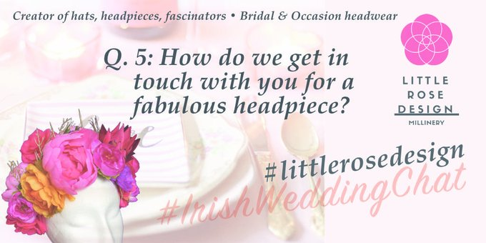 Q4 So how do we contact you Sinéad for a fabulous headpiece?