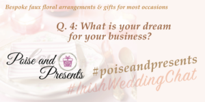 What is your dream for your business? #PoiseandPresents #IrishWeddingChat