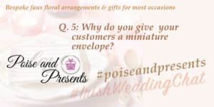 Why do you give  your  customers a miniature envelope? #PoiseandPresents #IrishWeddingChat