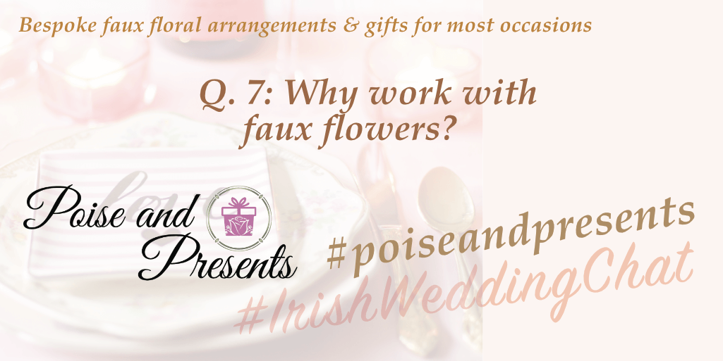Why work with faux flowers? #PoiseandPresents #IrishWeddingChat