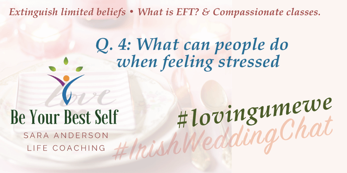 What can people do when feeling stressed? #irishweddingchat  Topic: Extinguish limited beliefs