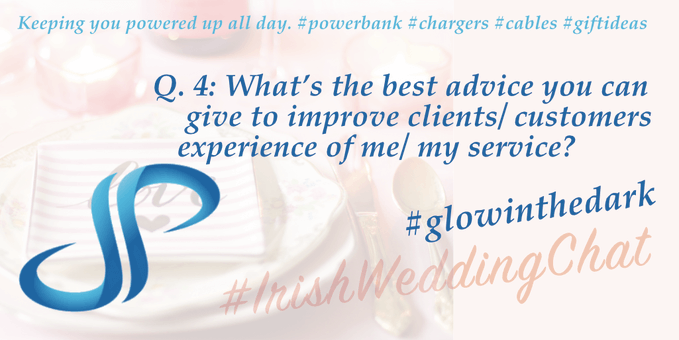 Q4: What's the best bit of advice you can give me to improve my clients/customers experience of me/my service? Subbytech - Irishweddingchat