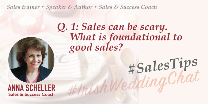 Q1: Sales can be scary. What is foundational to good sales. | Anna Scheller - Irish Wedding Chat