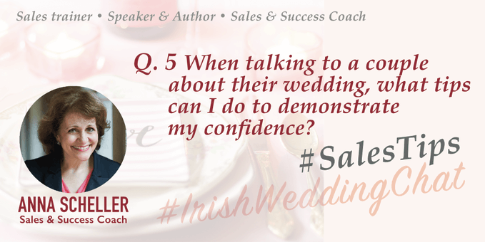 When talking to a couple about their wedding, what tips can I do to demonstrate my confidence? Anna Scheller - Irish Wedding Chat