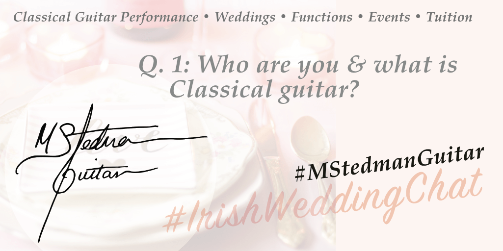 Who are you and what is Classical guitar? | Q & A with Michael Stedman Guitarist | Featured Business on Irish Wedding Chat