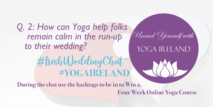 Q2 for Yoga Ireland: How can yoga help folks remain calm in the run-up to their wedding? | Irish Wedding Chat