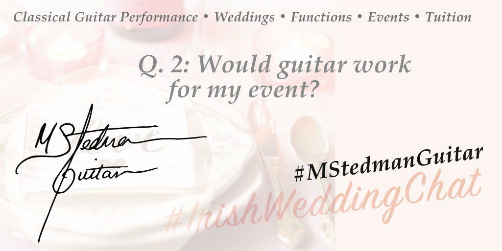 Q2: Would guitar work for my event? Q & A with Michael Stedman Guitarist | Featured Business on Irish Wedding Chat