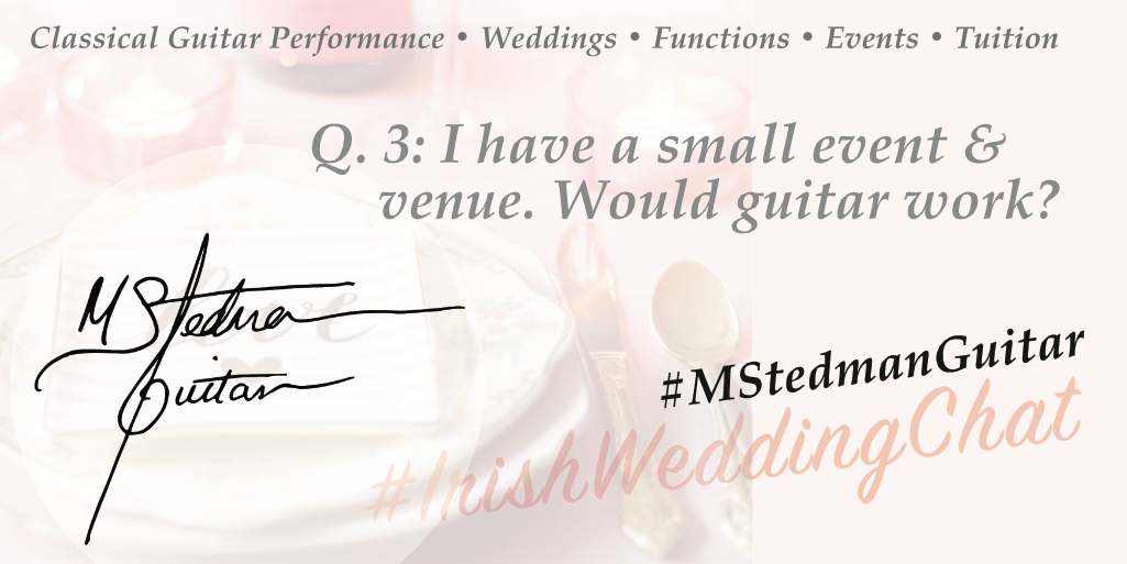 Q3: I have a small event and venue. Would guitar work? Q & A with Michael Stedman Guitarist | Featured Business on Irish Wedding Chat