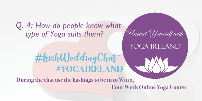 Q4 for Yoga Ireland: How do people know what type of Yoga suits them? Irish Wedding Chat