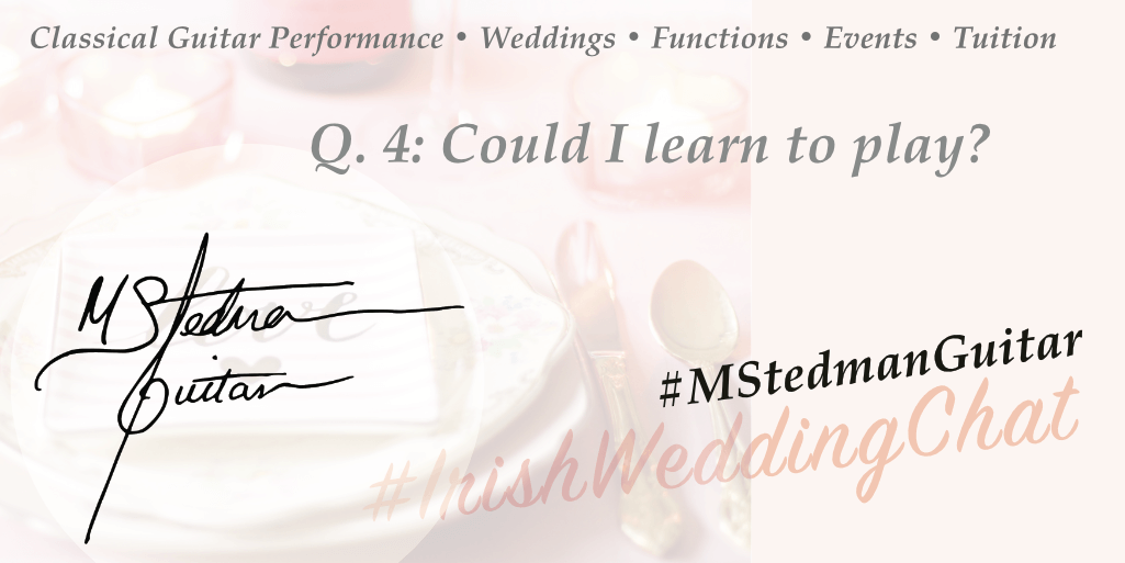 Q4: Could I learn to play? Q & A with Michael Stedman Guitarist | Featured Business on Irish Wedding Chat