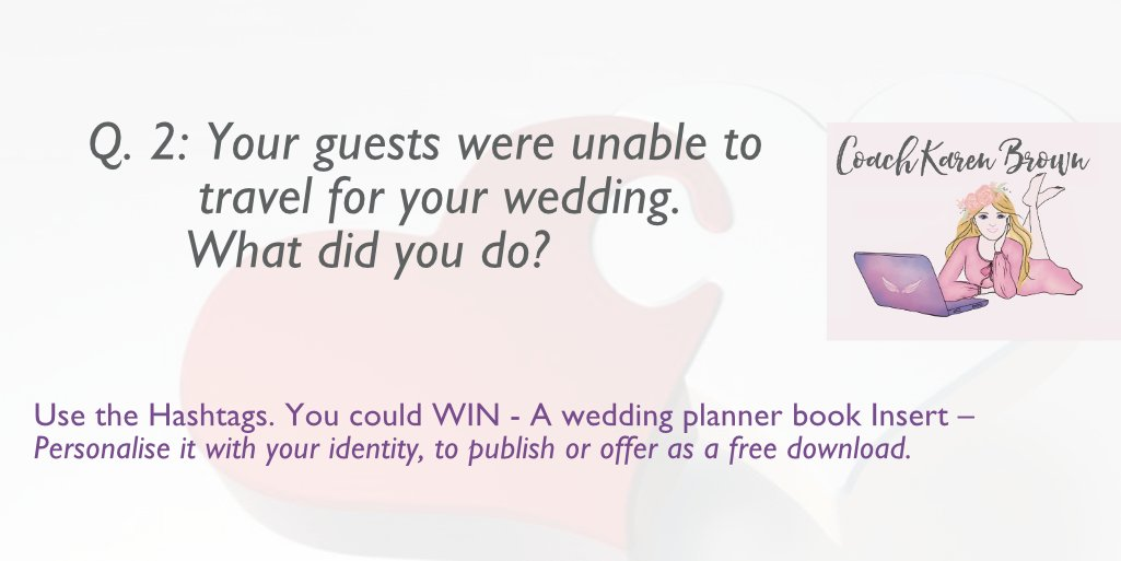 Q2: Your guests were unable to travel to your wedding. What did you do? Publish your Book | Karen Brown. Coach, Author and Publisher