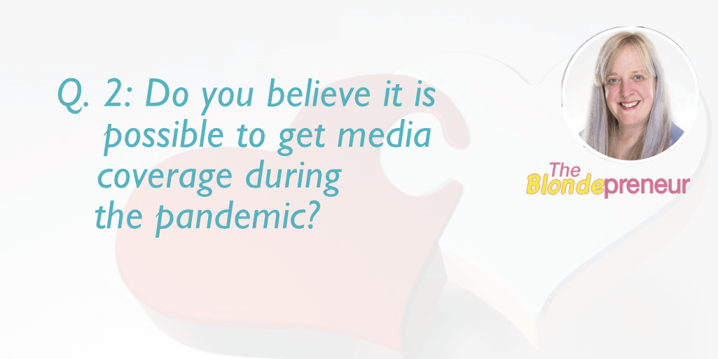 Do you believe it is possible to get media coverage during the pandemic? | get your business media coverage Q & A with theblondepreneur on Irish Wedding Chat