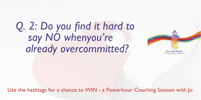q2: do you fin it hard to say No when you're already overcommitted?