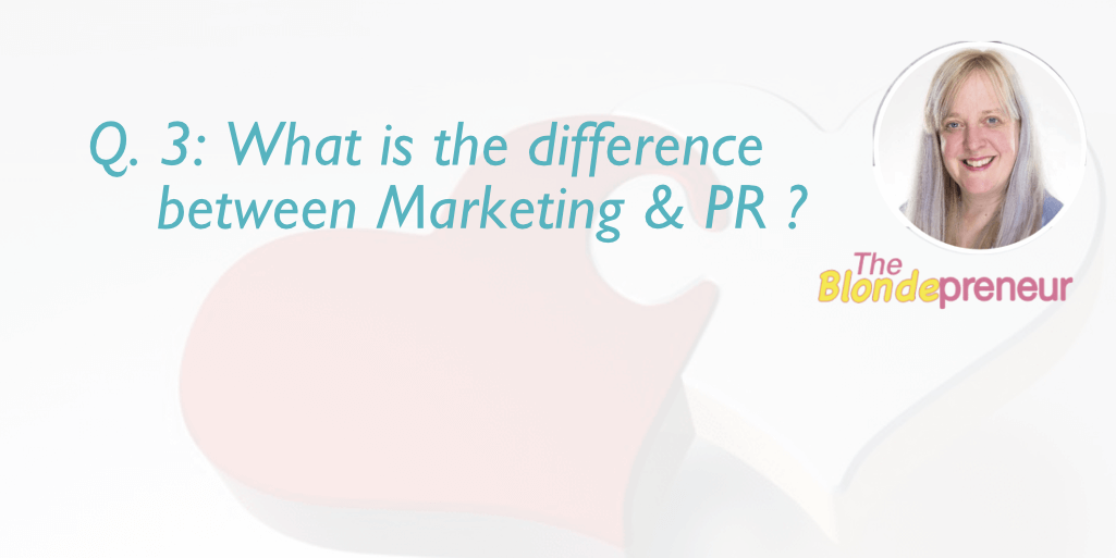 q3: What is the difference between marketing and PR? | get your business media coverage Q & A with theblondepreneur on Irish Wedding Chat