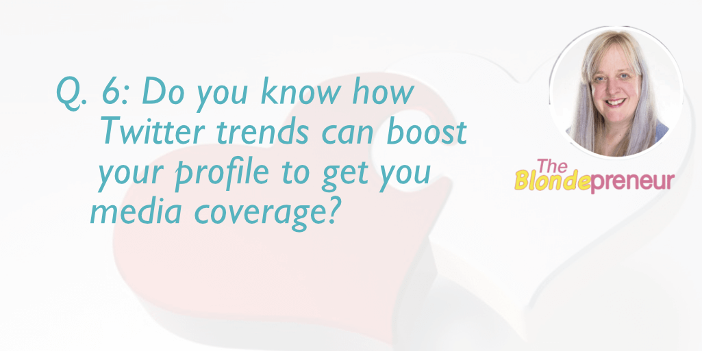 Q6: DO YOU KNOW HOW TWITTER TRENDS CAN BOOST YOUR PROFILE TO GET YOU MEDIA COVERAGE? | get your business media coverage Q & A with theblondepreneur on Irish Wedding Chat